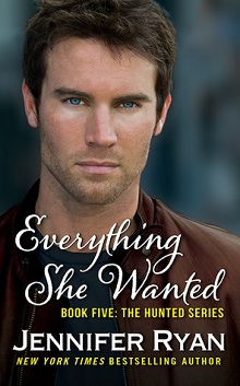 Everything She Wanted: Hunted #5 by Jennifer Ryan