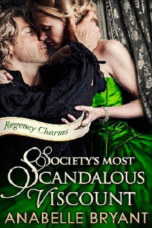 Society's Most Scandalous Viscount: Regency Charms #3 by Anabelle Bryant with Excerpt and Giveaway