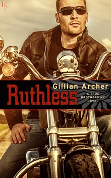 Ruthless: True Brothers MC #1 by Gillian Archer
