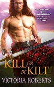 Kill or Be Kilt: Highland Spies #3 by Victoria Roberts with Giveaway