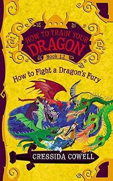 How to Fight a Dragon's Fury: How to Train Your Dragon #12 by Cressida Cowell