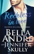 Reckless In Love: The Maverick Billionaires #2 by Bella Andre and Jennifer Skully