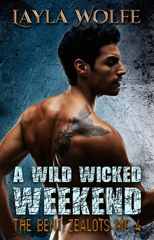 A Wild Wicked Weekend: The Bent Zealots MC #4 by Layla Wolfe