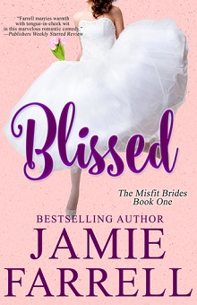 Blissed: Misfit Brides of Bliss #1 by Jamie Farrell