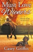 Must Love Wieners: A Rescue Dog Romance #1 by Casey Griffin