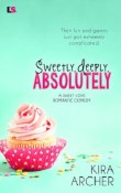 Sweetly, Deeply, Absolutely: Sweet Love #3 by Kira Archer