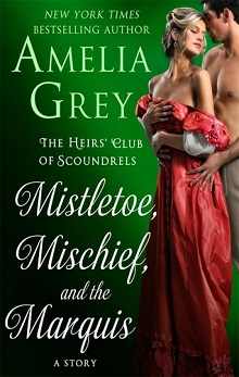 Mistletoe, Mischief, and the Marquis: The Heirs' Club of Scoundrels Trilogy #3.5 by Amelia Grey