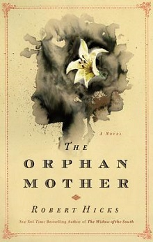 The Orphan Mother: A Novel by Robert Hicks