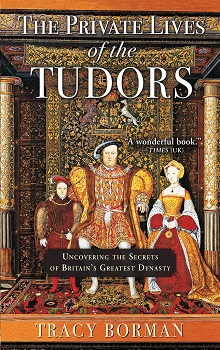 The Private Lives of the Tudors by Tracy Borman