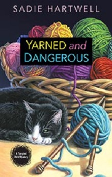 Yarned and Dangerous: Tangled Web Mystery #1 by Sadie Hartwell
