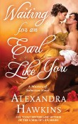 Waiting For an Earl Like You: Masters of Seduction #3 by Alexandra Hawkins