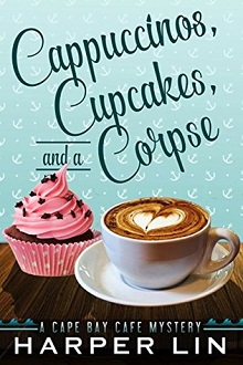 Cappuccinos, Cupcakes, and a Corpse: A Cape Bay Cafe Mystery #1 by Harper Lin