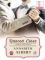 Danced Close by Annabeth Albert