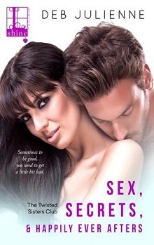 Sex, Secrets & Happily Ever Afters: The Twisted Sisters Club #2 by Deb Julienne