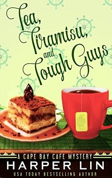 Tea, Tiramisu, and Tough Guys : Cape Bay Cafe Mystery #2 by Harper Lin