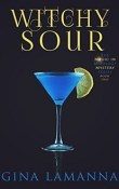 Witchy Sour: The Magic & Mixology Mystery #2 by Gina LaManna