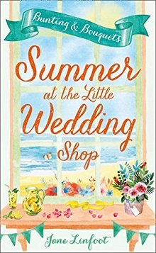 Summer at the Little Wedding Shop: Bunting and Bouquets by Jane Linfoot