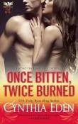 Once Bitten, Twice Burned: Phoenix Fire #2 by Cynthia Eden