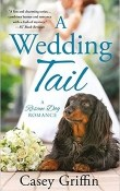 A Wedding Tail: A Rescue Dog Romance #3 by Casey Griffin
