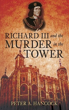 Richard 3rd and the Murder in the Tower by Peter A. Hancock