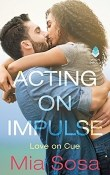 Acting on Impulse: Love on Cue #1 by Mia Sosa