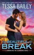 Too Beautiful to Break: Romancing the Clarksons #4 by Tessa Bailey