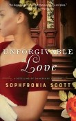 Unforgivable Love: A Retelling of Dangerous Liaisons by Sophfronia Scott