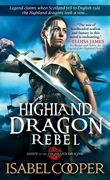 Highland Dragon Rebel: Dawn of the Highland Dragon #2 by Isabel Cooper
