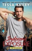 Indecent Exposure: The Academy #2 by Tessa Bailey