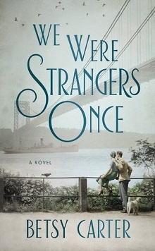 We Were Strangers Once by Betsy Carter