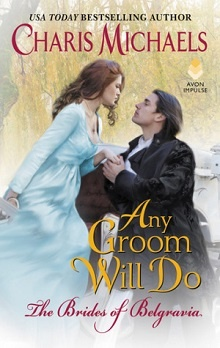Any Groom Will Do: Brides of Belgravia #1 by Charis Michaels
