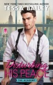 Disturbing His Peace: The Academy #3 by Tessa Bailey