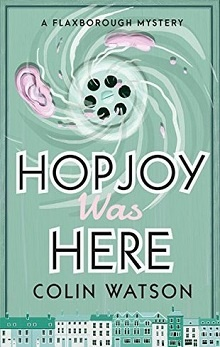 Hopjoy Was Here: Flaxborough Chronicles #3 by Colin Watson