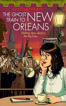 The Ghost Train to New Orleans: The Shambling Guides #2 by Mur Lafferty