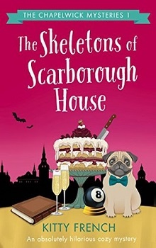 The Skeletons of Scarborough House: The Chapelwick Mysteries #1 by Kitty French