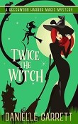 Twice the Witch: Beechwood Harbor Magic Mystery #2 by Danielle Garrett