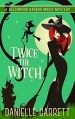 Twice the Witch byDanielle Garrett