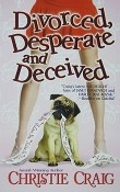 Divorced, Desperate and Deceived: Divorced and Desperate #3 by Christie Craig