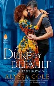 A Duke by Default: Reluctant Royals #2 by Alyssa Cole