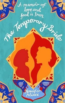 The Temporary Bride: A Memoir of Love and Food in Iran by Jennifer Klinec