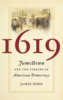 1619: Jamestown and the Forging of American Democracy by James Horn