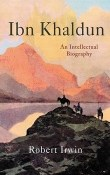 Ibn Khaldun: An Intellectual Biography by Robert Irwin