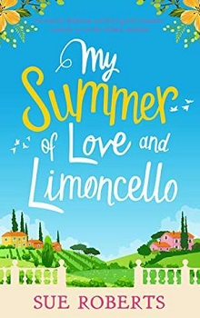 My Summer of Love and Limoncello by Sue Roberts