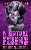 A Mutual Friend: The Bent Zealots #6 by Layla Wolfe