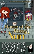 House of the Rising Nun: Nun of Your Business Mysteries #3 by Dakota Cassidy