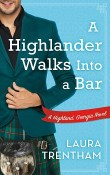 A Highlander Walks into a Bar: Highland, Georgia #1 by Laura Trentham