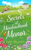Secrets at Meadowbrook Manor: Meadowbrook Manor #2 by Faith Bleasdale