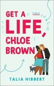 Get a Life, Chloe Brown: The Brown Sisters #1 by Talia Hibbert
