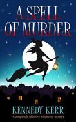 A Spell of Murder: Lost Maidens Loch Mystery #1 by Kennedy Kerr