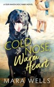 Cold Nose, Warm Heart: Fur Haven Dog Park #1 by Mara Wells